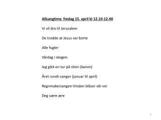 Allsangtime  fredag 15. april  kl  12.10-12.40 Vi vil dra til Jerusalem