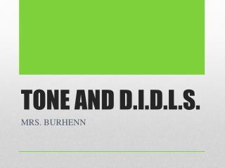 TONE AND D.I.D.L.S.