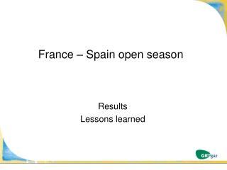 France – Spain open season