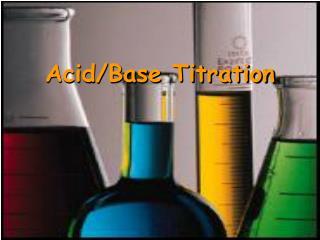 Acid/Base  Titration
