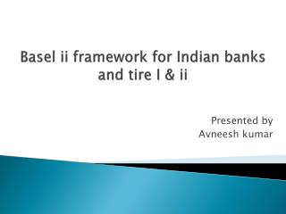 Basel ii framework for Indian banks and tire I & ii