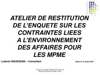 ATELIER DE RESTITUTION  DE L ENQUETE SUR LES CONTRAINTES LIEES  A L ENVIRONNEMENT  DES AFFAIRES POUR  LES MPME