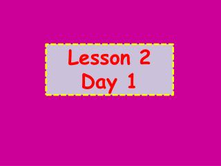 Lesson 2 Day 1