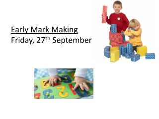 Early  Mark Making Friday, 27 th  September