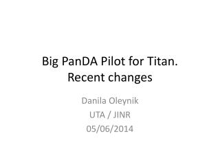 Big  PanDA  Pilot for Titan. Recent changes