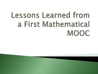 Lessons Learned from a First Mathematical  MOOC