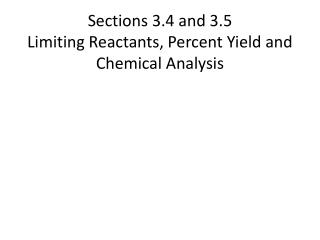 Sections 3.4 and 3.5 Limiting Reactants, Percent Yield and Chemical Analysis