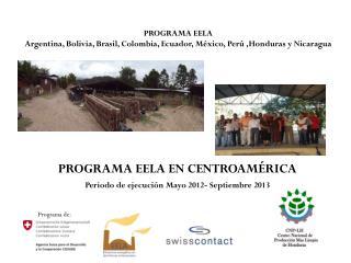 PROGRAMA EELA EN CENTROAMÉRICA  Periodo de ejecución  Mayo 2012- Septiembre 2013