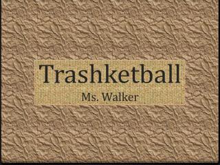 Trashketball Ms. Walker
