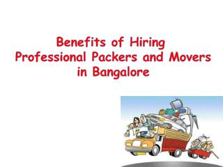 Benefits of Hiring  Professional Packers  and  Movers  in Bangalore