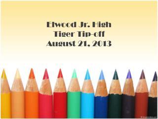 Elwood Jr. High Tiger  Tip-off August 21, 2013