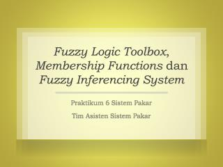 Fuzzy Logic Toolbox ,  Membership Functions dan Fuzzy  Inferencing  System