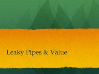 Leaky Pipes & Value