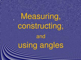 Measuring, constructing, and using angles