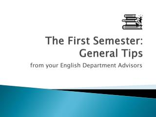 The First Semester:  General Tips