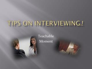 Tips on Interviewing.!