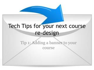Tech Tips for your next course re-design