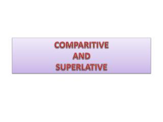 COMPARITIVE AND SUPERLATIVE
