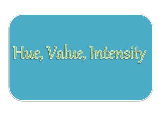 Hue, Value, Intensity