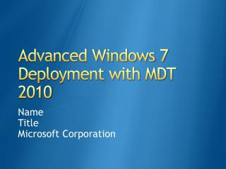 Advanced Windows 7 Deployment with MDT 2010