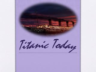 Titanic Today