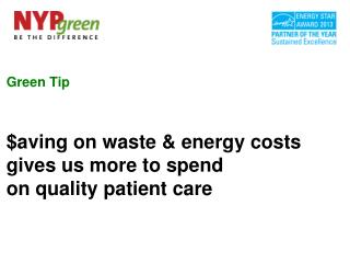 Green Tip  $aving on waste & energy costs gives us more to spend  on quality patient care