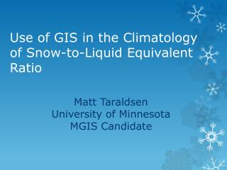 Use of GIS in the Climatology of Snow-to-Liquid Equivalent  R atio