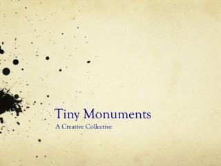 Tiny Monuments