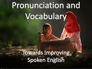 Pronunciation and Vocabulary