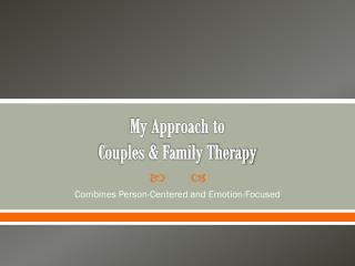 My  Approach to Couples & Family Therapy