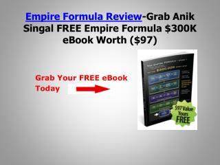 Empire Formula Review-Grab Anik Singal FREE Empire Formula