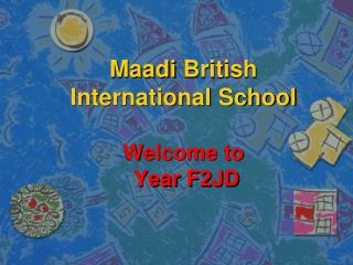 Maadi  British International School Welcome to   Year F2JD