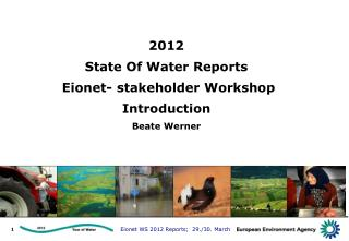 2012 State Of Water Reports  Eionet- stakeholder  Workshop Introduction Beate Werner
