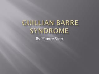 Guillian Barre  Syndrome