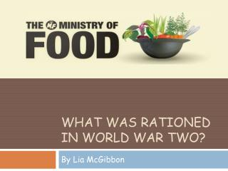 What Was Rationed In World War Two?