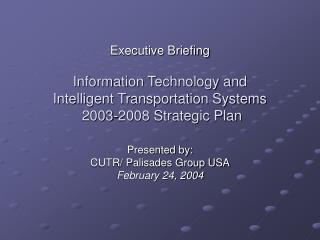Executive Briefing  Information Technology and Intelligent Transportation Systems  2003-2008 Strategic Plan