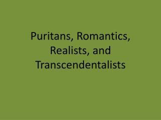 Puritans, Romantics, Realists, and Transcendentalists