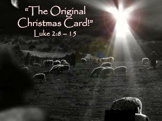 """The Original Christmas Card!"" Luke 2:8 – 15"