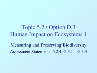 Topic 5.2 / Option D.3 Human Impact on Ecosystems 1