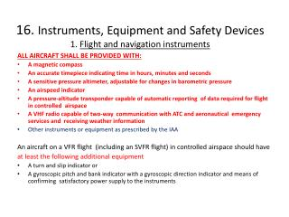 16.  Instruments, Equipment and Safety Devices 1.  Flight and navigation instruments