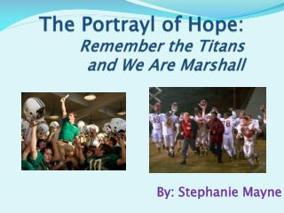 The  Portrayl  of Hope: Remember the Titans  and We Are Marshall