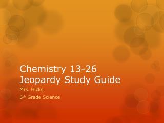 Chemistry 13-26 Jeopardy Study Guide