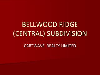BELLWOOD RIDGE (CENTRAL) SUBDIVISION