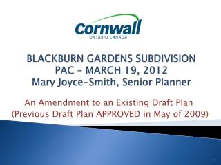 BLACKBURN GARDENS SUBDIVISION PAC – MARCH 19, 2012 Mary Joyce-Smith, Senior Planner