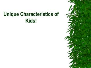 Unique Characteristics of Kids!