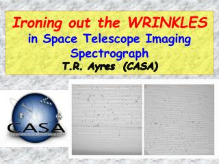 Ironing out the WRINKLES  in Space Telescope Imaging Spectrograph T.R. Ayres  (CASA)