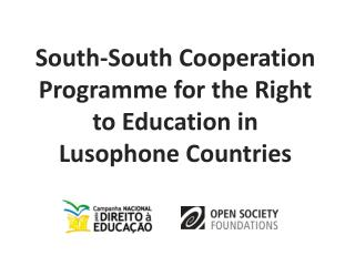 South-South  Cooperation Programme for the Right to Education in Lusophone  Countries