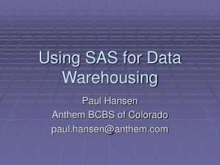 Using SAS for Data Warehousing