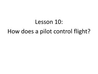 Lesson 10: How does a pilot control flight?