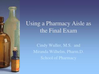 Using a Pharmacy Aisle as  the  Final Exam